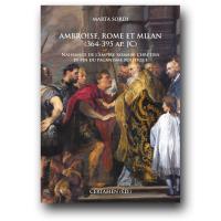 Ambroise, Rome et Milan (364-395 ap. JC). Naissance de l'Empire romain-chrétien et fin du paganisme politique